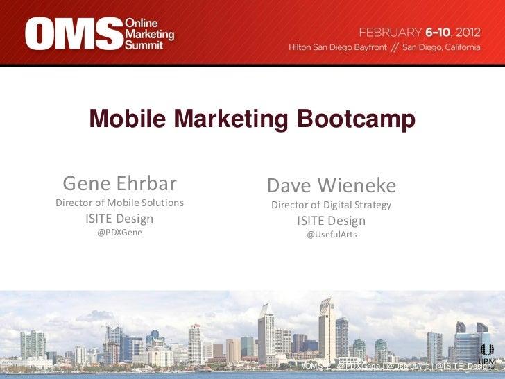 Mobile Marketing Bootcamp Gene Ehrbar                   Dave WienekeDirector of Mobile Solutions   Director of Digital Str...