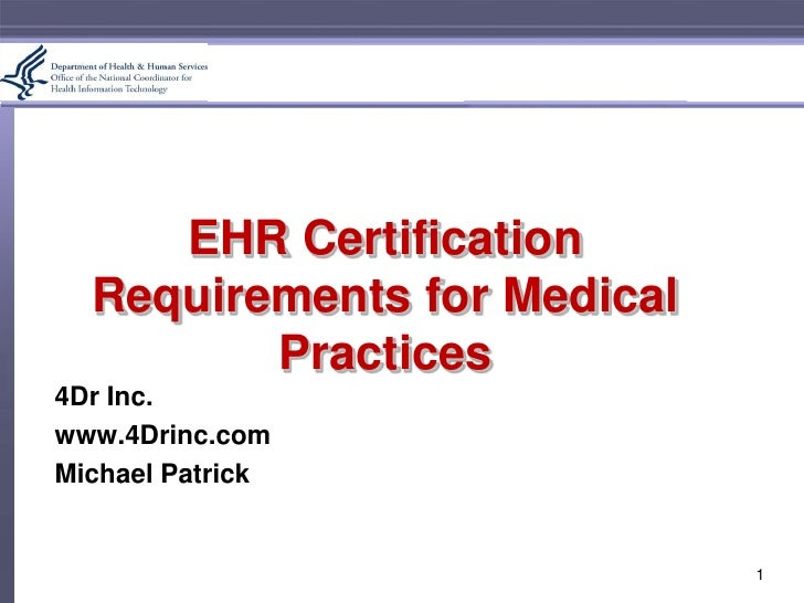 EHR CertificationRequirements for Medical Practices<br />4Dr Inc.<br />www.4Drinc.com<br />Michael Patrick<br />1<br />