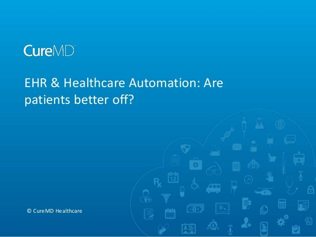 EHR & Healthcare Automation: Are patients better off?  © CureMD Healthcare
