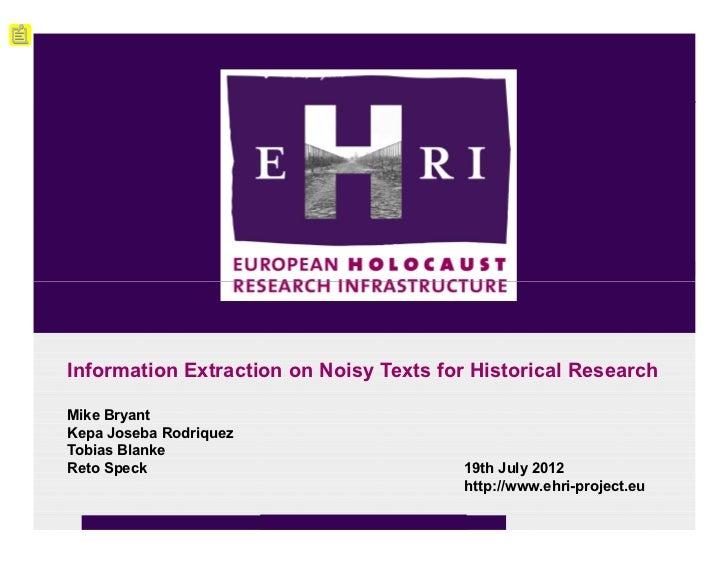 Information Extraction on Noisy Texts for Historical ResearchMike BryantKepa Joseba RodriquezTobias BlankeReto Speck      ...
