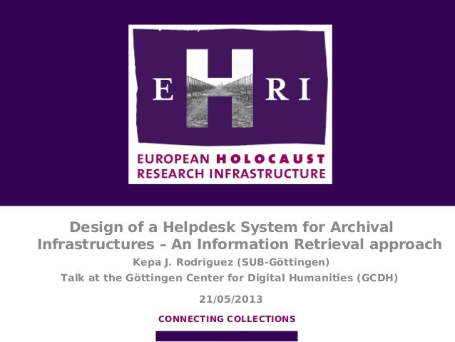 Design of a Helpdesk System for ArchivalInfrastructures – An Information Retrieval approachKepa J. Rodriguez (SUB-Göttinge...