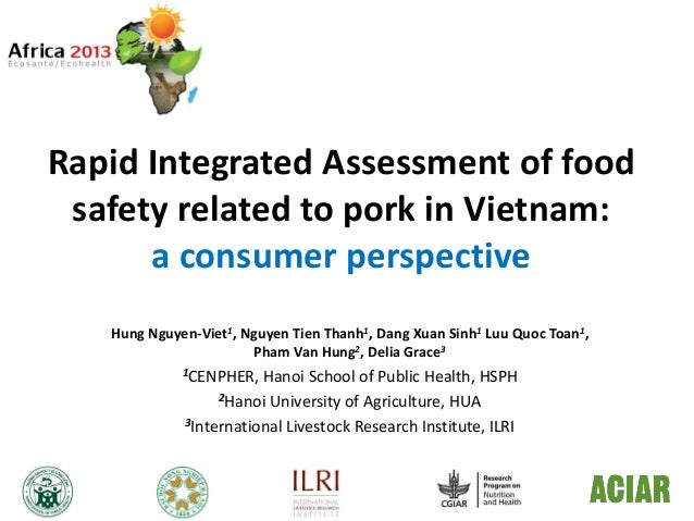 Rapid Integrated Assessment of food safety related to pork in Vietnam: a consumer perspective Hung Nguyen-Viet1, Nguyen Ti...