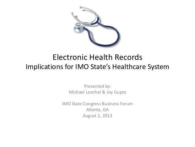 Electronic Health Records Implications for IMO State's Healthcare System Presented by: Michael Loechel & Joy Gupta IMO Sta...
