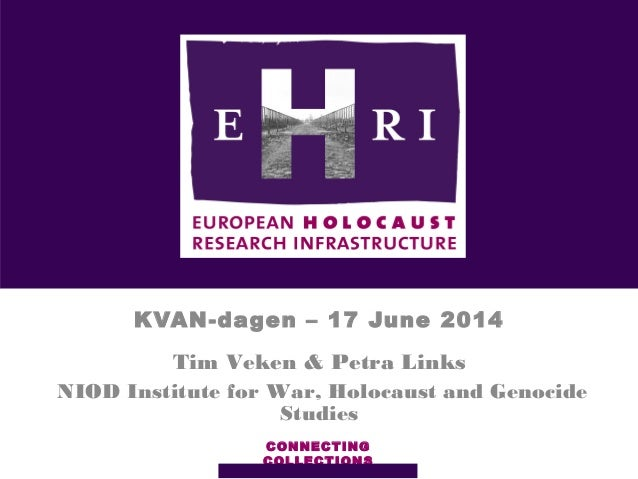 KVAN-dagen – 17 June 2014 CONNECTING COLLECTIONS Tim Veken & Petra Links NIOD Institute for War, Holocaust and Genocide St...