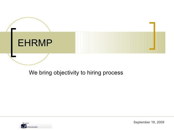 We bring objectivity to hiring process EHRMP September 21, 2009