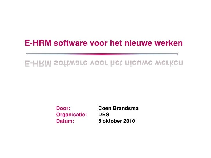 E-HRM software voor het nieuwe werken<br />Door: Coen Brandsma<br />Organisatie:DBS<br />Datum: 5 oktober 2010<br />