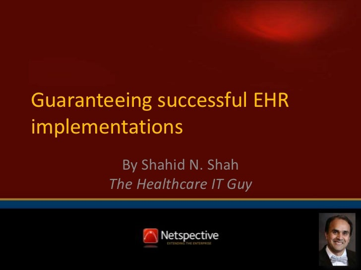 Guaranteeing successful EHR implementations<br />By Shahid N. ShahThe Healthcare IT Guy<br />