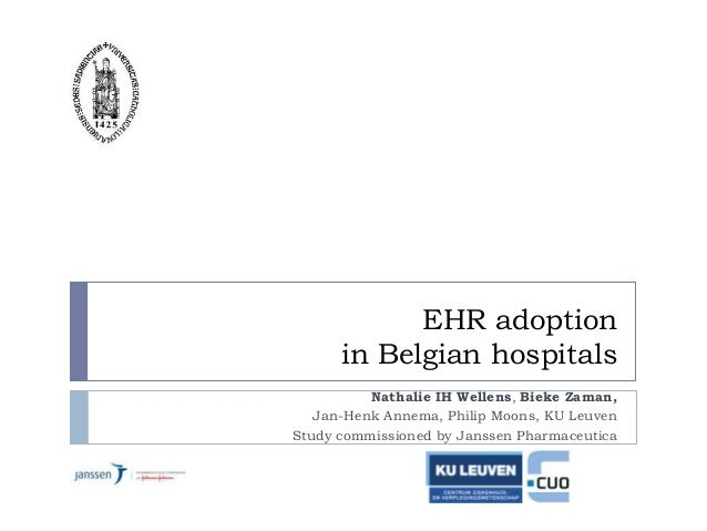 EHR adoption in Belgian hospitals Nathalie IH Wellens, Bieke Zaman, Jan-Henk Annema, Philip Moons, KU Leuven Study commiss...