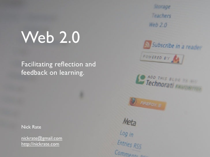 Web 2.0 Facilitating reflection and feedback on learning.     Nick Rate  nickrate@gmail.com http://nickrate.com