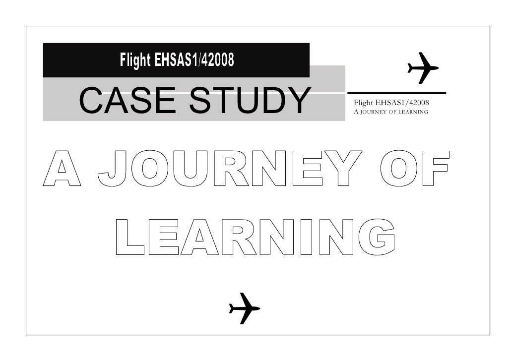 CASE STUDY   Flight EHSAS1/42008              A JOURNEY OF LEARNING
