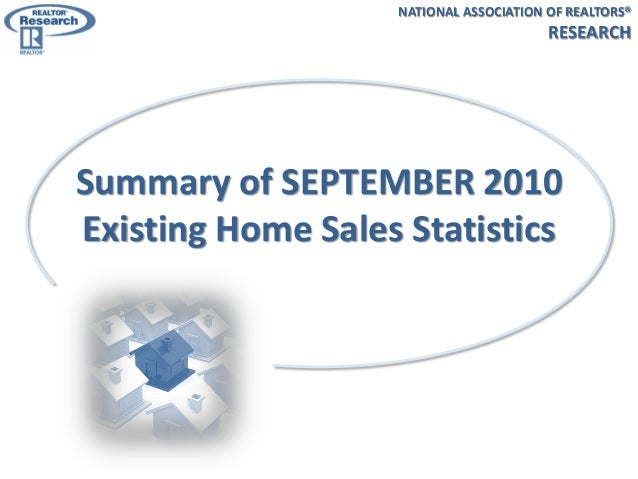 Summary of SEPTEMBER 2010 Existing Home Sales Statistics NATIONAL ASSOCIATION OF REALTORS® RESEARCH