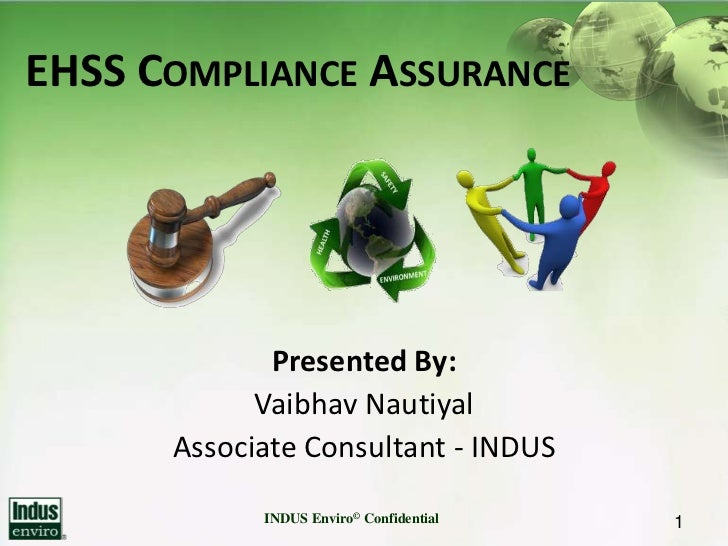 EHSS COMPLIANCE ASSURANCE             Presented By:            Vaibhav Nautiyal      Associate Consultant - INDUS         ...