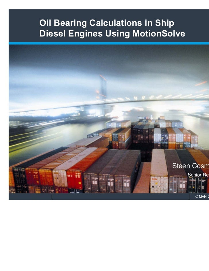 Oil Bearing Calculations in ShipDiesel Engines Using MotionSolve                             Steen Cosmus Thaning         ...