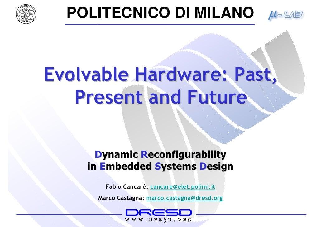 POLITECNICO DI MILANO    Evolvable Hardware: Past,    Present and Future        Dynamic Reconfigurability     in Embedded ...