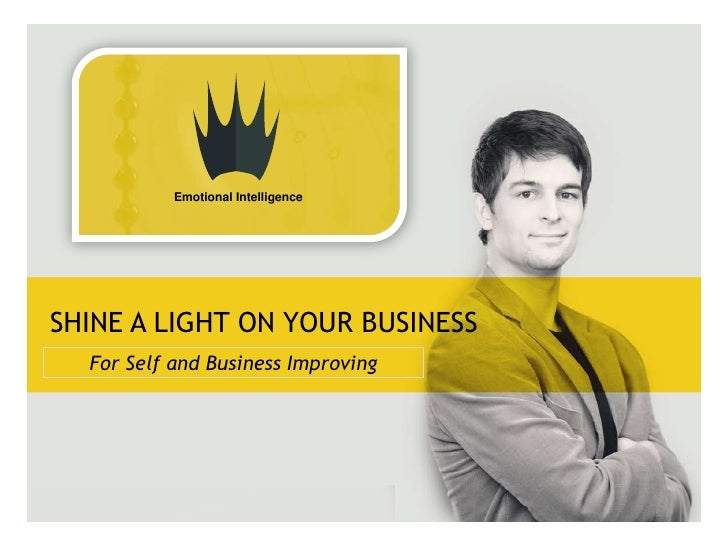 For Self and Business Improving<br />Emotional Intelligence<br />SHINE A LIGHT ON YOUR BUSINESS<br />