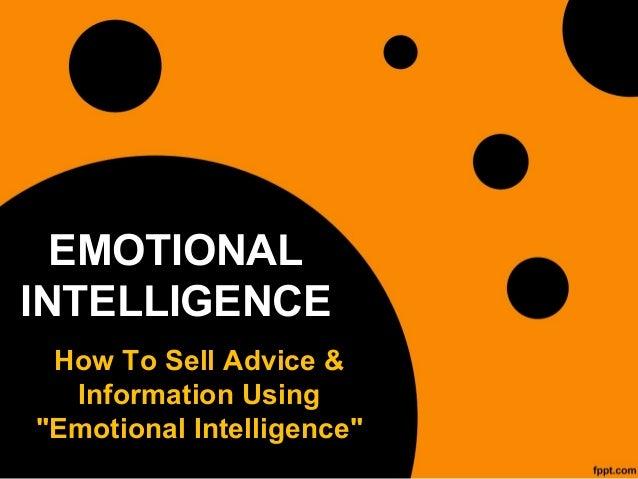 """EMOTIONALINTELLIGENCEHow To Sell Advice &Information Using""""Emotional Intelligence"""""""