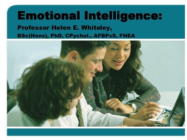 Emotional Intelligence:  Professor Helen E. Whiteley,   BSc(Hons), PhD, CPychol., AFBPsS, FHEA
