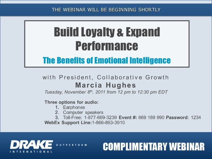 THE WEBINAR WILL BE BEGINNING SHORTLY Build Loyalty & Expand Performance The Benefits of Emotional Intelligence