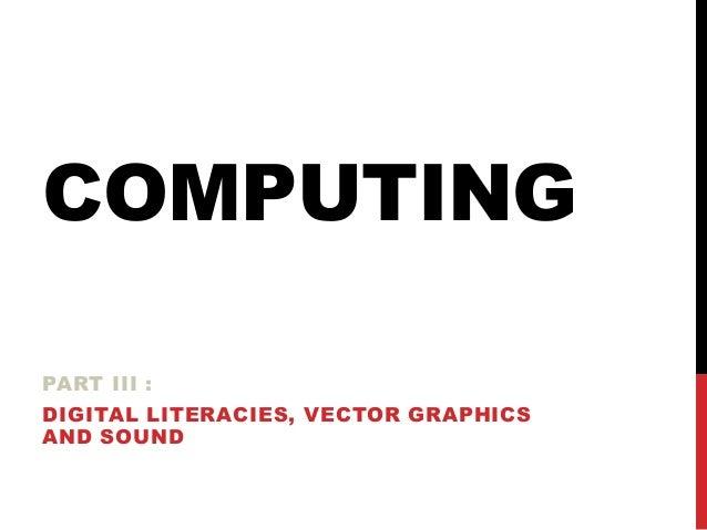 COMPUTING PART III : DIGITAL LITERACIES, VECTOR GRAPHICS AND SOUND