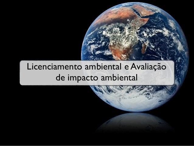 Licenciamento ambiental e Avaliação        de impacto ambiental