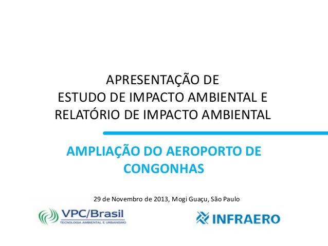 APRESENTAÇÃO DE ESTUDO DE IMPACTO AMBIENTAL E RELATÓRIO DE IMPACTO AMBIENTAL AMPLIAÇÃO DO AEROPORTO DE CONGONHAS 29 de Nov...