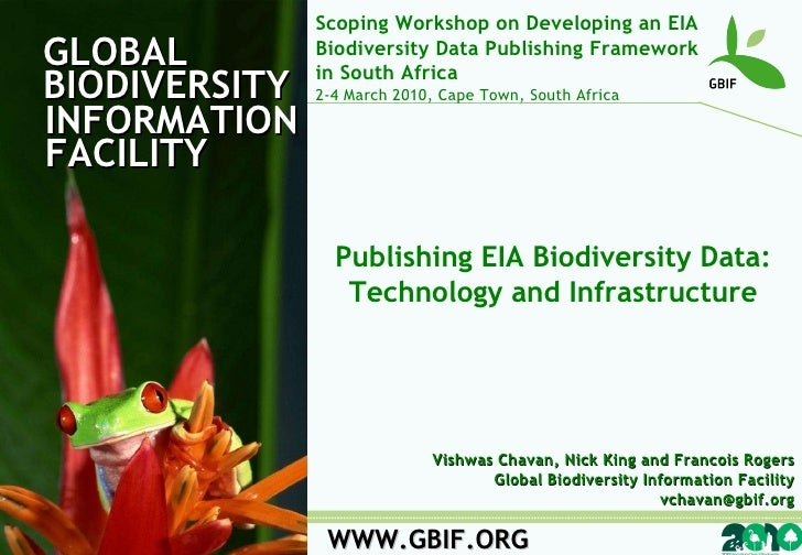 GLOBAL BIODIVERSITY INFORMATION FACILITY WWW.GBIF.ORG Publishing EIA Biodiversity Data: Technology and Infrastructure Vish...