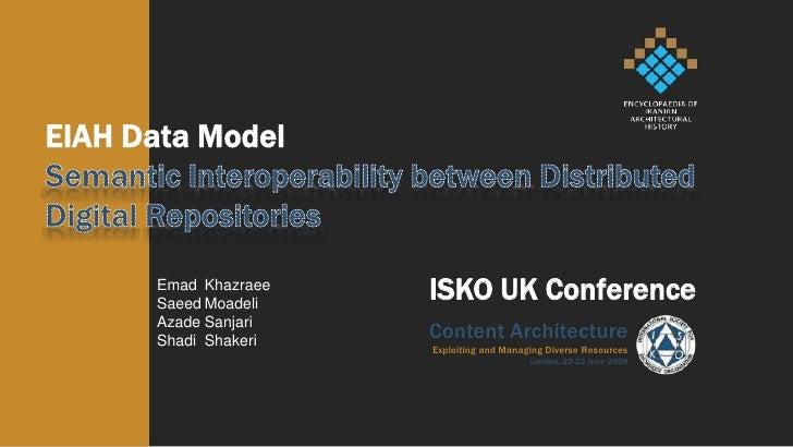 EIAH Data Model<br />Semantic Interoperability between Distributed Digital Repositories<br />ISKO UK Conference<br />EmadK...