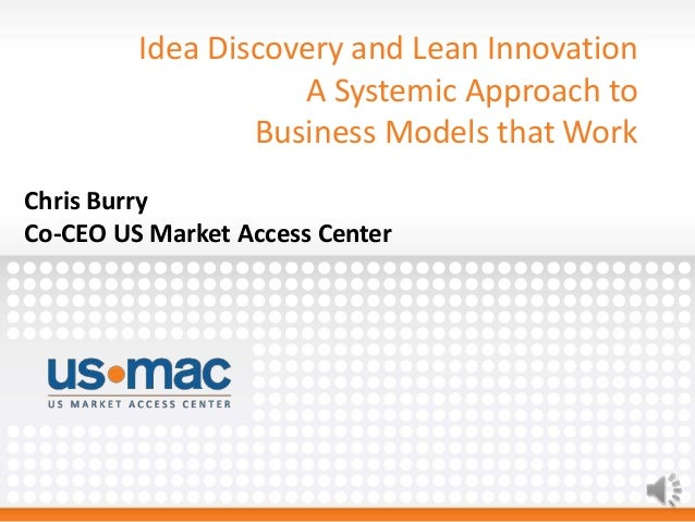 Idea Discovery and Lean Innovation A Systemic Approach to Business Models that Work Chris Burry Co-CEO US Market Access Ce...