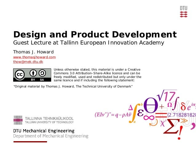 Design and Product DevelopmentGuest Lecture at Tallinn European Innovation AcademyThomas J. Howardwww.thomasjhoward.comtho...
