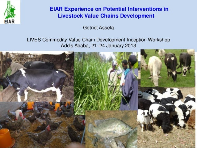 EIAR Experience on Potential Interventions in            Livestock Value Chains Development                      Getnet As...