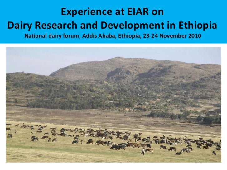 Experience at EIAR on  Dairy Research and Development in Ethiopia  National dairy forum, Addis Ababa, Ethiopia, 23-24 Nove...