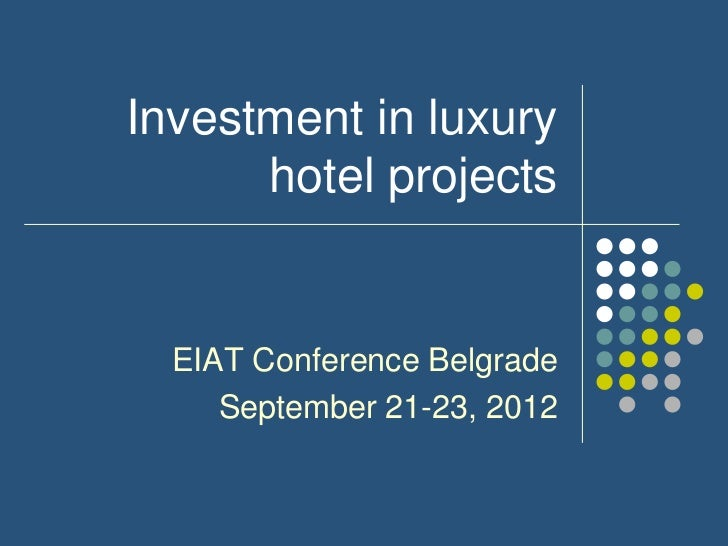 Investment in luxury      hotel projects  EIAT Conference Belgrade     September 21-23, 2012