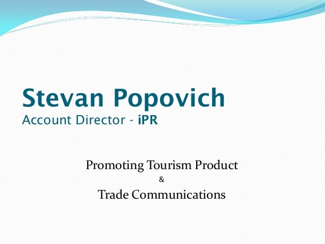Stevan Popovich Account Director - iPR  Promoting Tourism Product &  Trade Communications