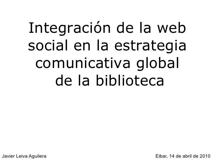Integración de la web  social en la estrategia  comunicativa global  de la biblioteca