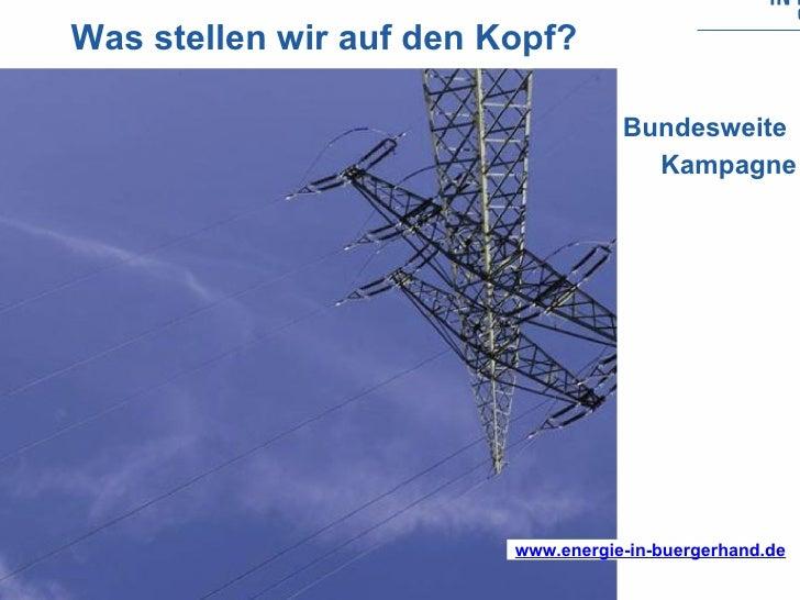 Was stellen wir auf den Kopf? Bundesweite Kampagne www.energie-in-buergerhand.de