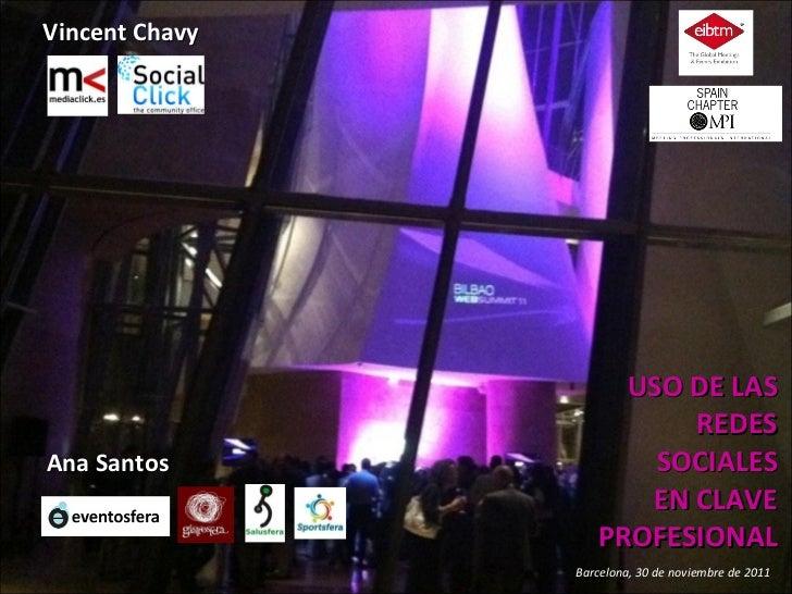 USO DE LAS REDES SOCIALES  EN CLAVE PROFESIONAL Barcelona, 30 de noviembre de 2011 Vincent Chavy Ana Santos