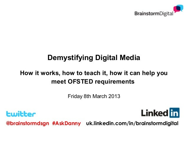 Demystifying Digital Media    How it works, how to teach it, how it can help you              meet OFSTED requirements    ...