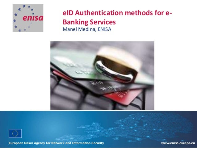 eID Authentication methods for eBanking Services Manel Medina, ENISA  European Union Agency for Network and Information Se...