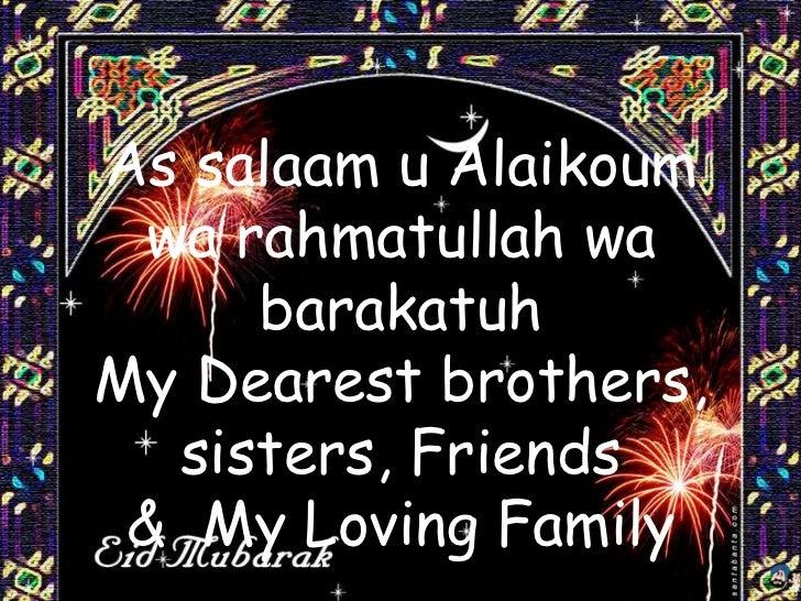 As salaam u Alaikoum wa rahmatullah wa     barakatuhMy Dearest brothers,  sisters, Friends & My Loving Family