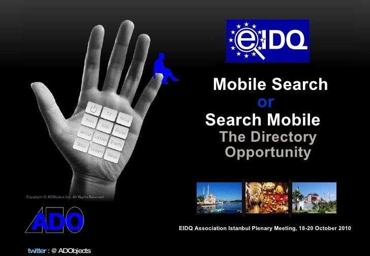 Mobile Search  or   Search Mobile   The Directory Opportunity EIDQ Association Istanbul Plenary Meeting, 18-20 October 2010