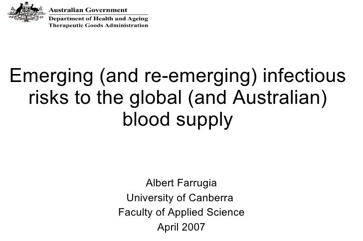 Emerging (and re-emerging) infectious risks to the global (and Australian) blood supply Albert Farrugia University of Canb...
