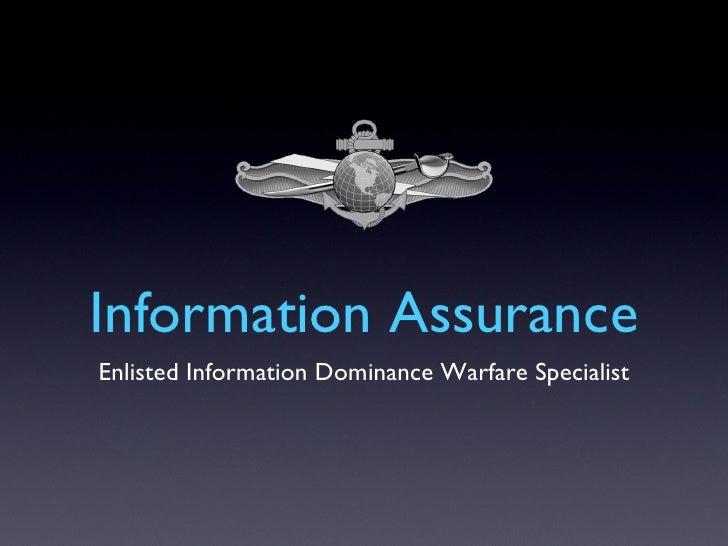 Information Assurance <ul><li>Enlisted Information Dominance Warfare Specialist </li></ul>