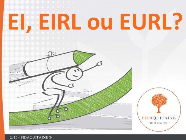 EI, EIRL ou EURL? 2015 – FIDAQUITAINE ®