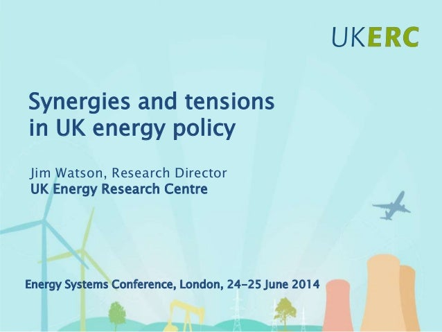 Click to add title Synergies and tensions in UK energy policy Jim Watson, Research Director UK Energy Research Centre Ener...