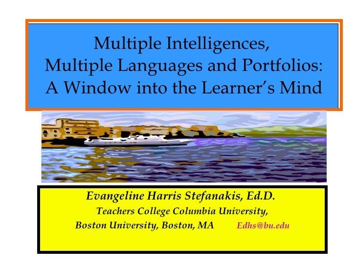 Multiple Intelligences,  Multiple Languages and Portfolios: A Window into the Learner's Mind Evangeline Harris Stefanakis,...
