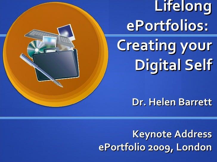 Lifelong ePortfolios:  Creating your Digital Self Dr. Helen Barrett Keynote Address ePortfolio 2009, London