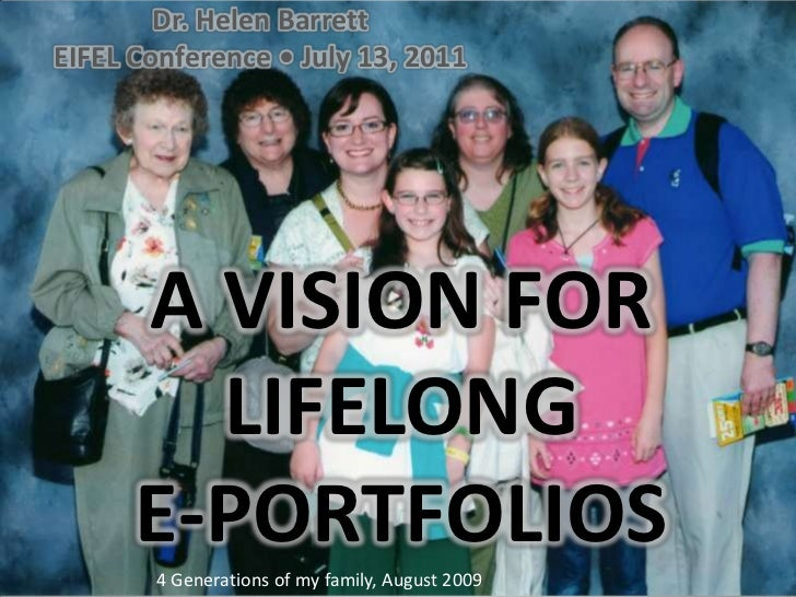 Dr. Helen Barrett<br />EIFEL Conference • July 13, 2011<br />A vision for Lifelonge-Portfolios<br />4 Generations of my fa...