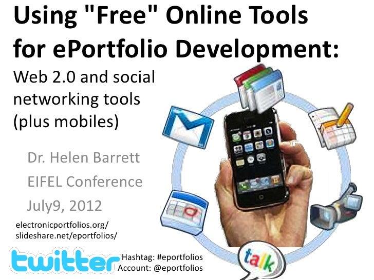 "Using ""Free"" Online Toolsfor ePortfolio Development:Web 2.0 and socialnetworking tools(plus mobiles)   Dr. Helen Barrett  ..."