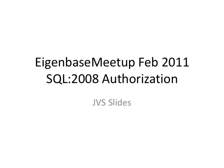 EigenbaseMeetup Feb 2011SQL:2008 Authorization<br />JVS Slides<br />