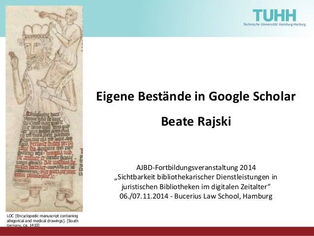 """Eigene Bestände in Google Scholar  Eigene Bestände in Google Scholar  Beate Rajski  AJBD-Fortbildungsveranstaltung 2014  """"..."""
